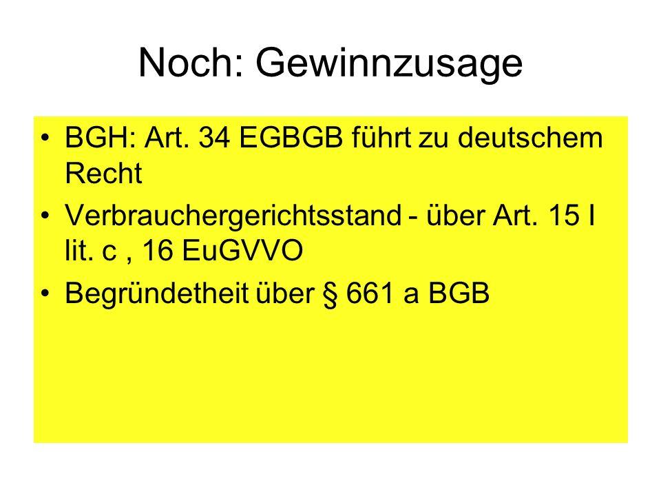 Noch: Gewinnzusage BGH: Art. 34 EGBGB führt zu deutschem Recht Verbrauchergerichtsstand - über Art. 15 I lit. c, 16 EuGVVO Begründetheit über § 661 a