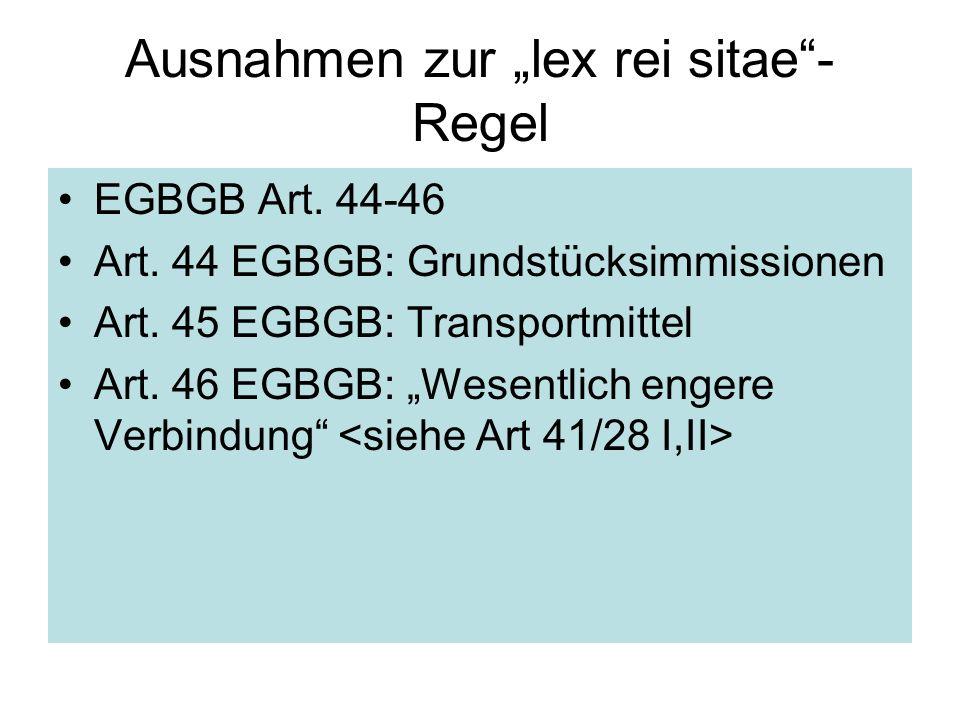 Ausnahmen zur lex rei sitae- Regel EGBGB Art. 44-46 Art. 44 EGBGB: Grundstücksimmissionen Art. 45 EGBGB: Transportmittel Art. 46 EGBGB: Wesentlich eng