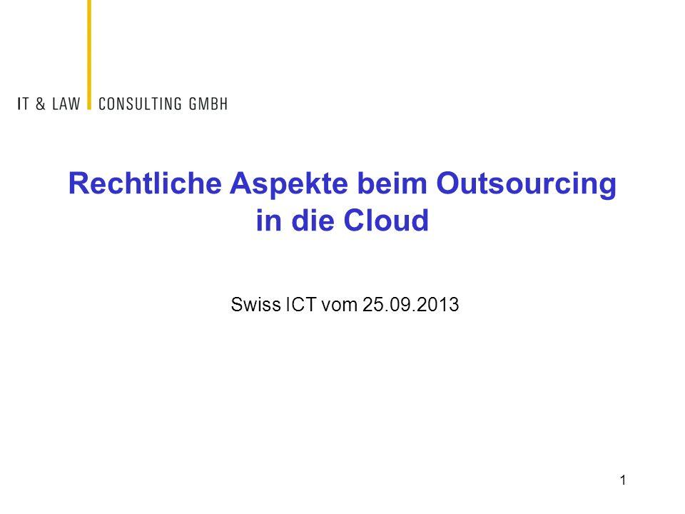 Rechtliche Aspekte beim Outsourcing in die Cloud Swiss ICT vom 25.09.2013 1