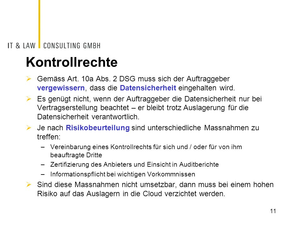 Kontrollrechte Gemäss Art. 10a Abs. 2 DSG muss sich der Auftraggeber vergewissern, dass die Datensicherheit eingehalten wird. Es genügt nicht, wenn de