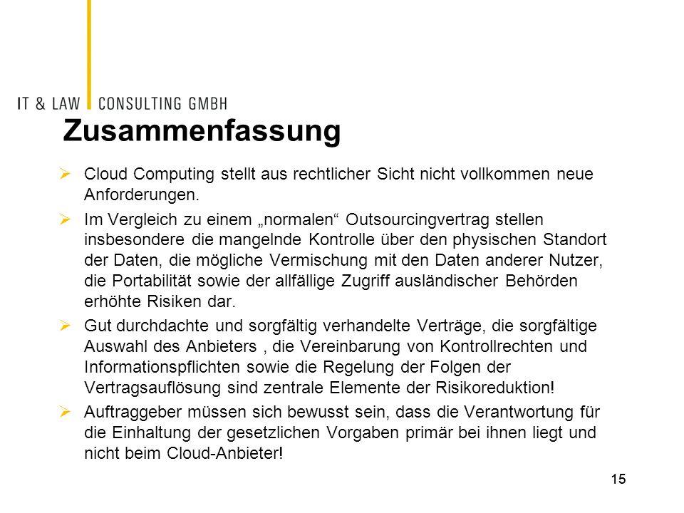 Zusammenfassung Cloud Computing stellt aus rechtlicher Sicht nicht vollkommen neue Anforderungen. Im Vergleich zu einem normalen Outsourcingvertrag st