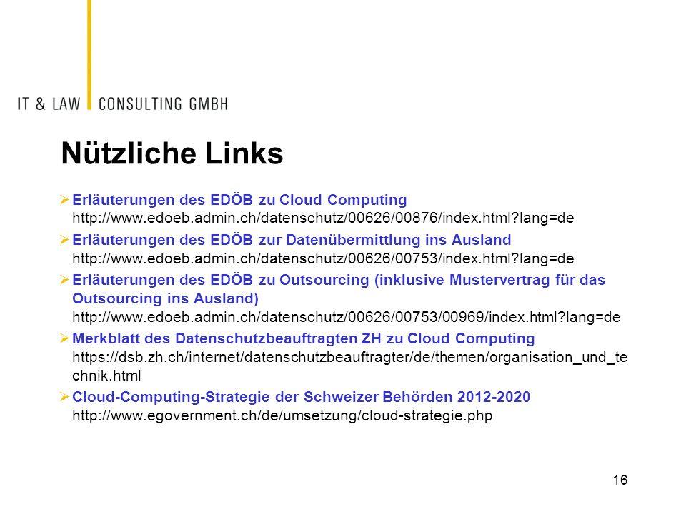 Nützliche Links Erläuterungen des EDÖB zu Cloud Computing http://www.edoeb.admin.ch/datenschutz/00626/00876/index.html?lang=de Erläuterungen des EDÖB