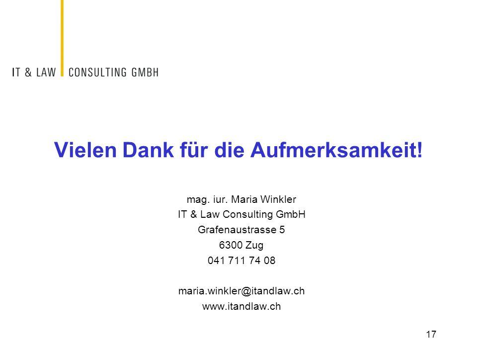 Vielen Dank für die Aufmerksamkeit! mag. iur. Maria Winkler IT & Law Consulting GmbH Grafenaustrasse 5 6300 Zug 041 711 74 08 maria.winkler@itandlaw.c