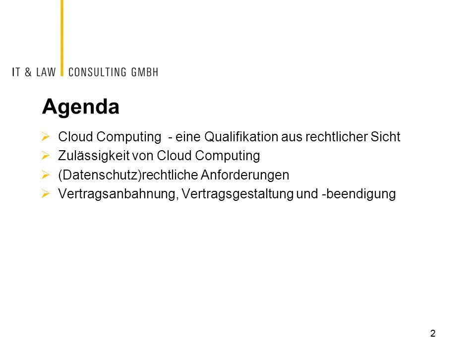 Agenda Cloud Computing - eine Qualifikation aus rechtlicher Sicht Zulässigkeit von Cloud Computing (Datenschutz)rechtliche Anforderungen Vertragsanbah