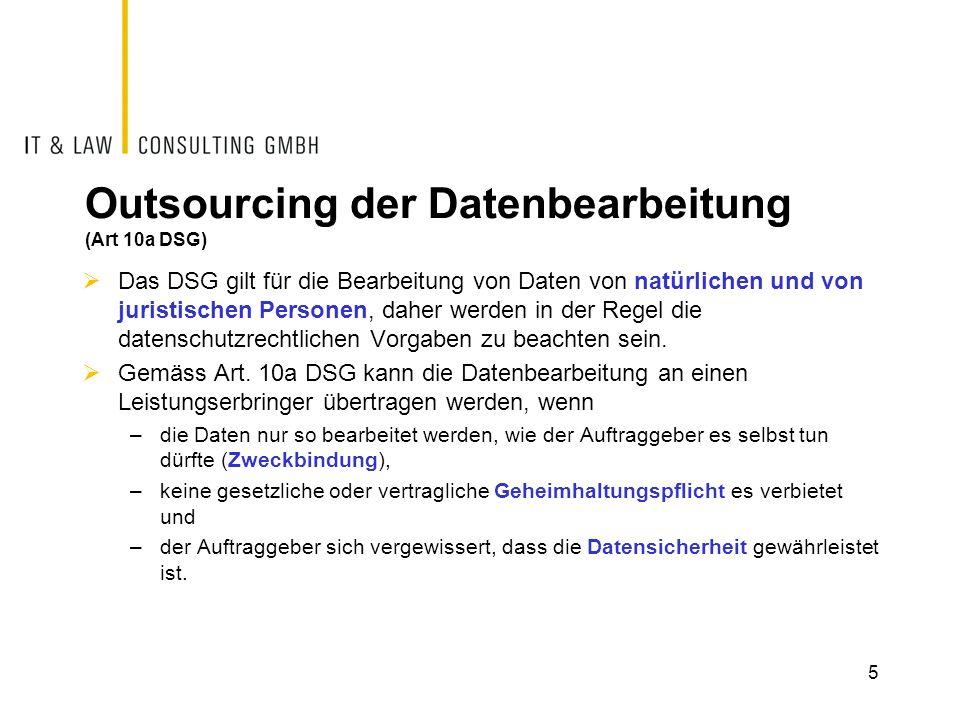 Outsourcing der Datenbearbeitung (Art 10a DSG) Das DSG gilt für die Bearbeitung von Daten von natürlichen und von juristischen Personen, daher werden