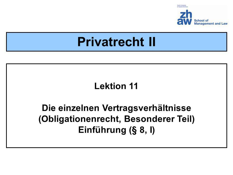 Übersicht zur Lektion 11 OR Allgemeiner Teil und Besonderer Teil (§ 8, I, A / G) Nominat- / Innominatverträge (§ 8, I, B) Dispositives / zwingendes Recht (§ 8, I, D) Qualifizierung des Vertrages (§ 8, I, C)