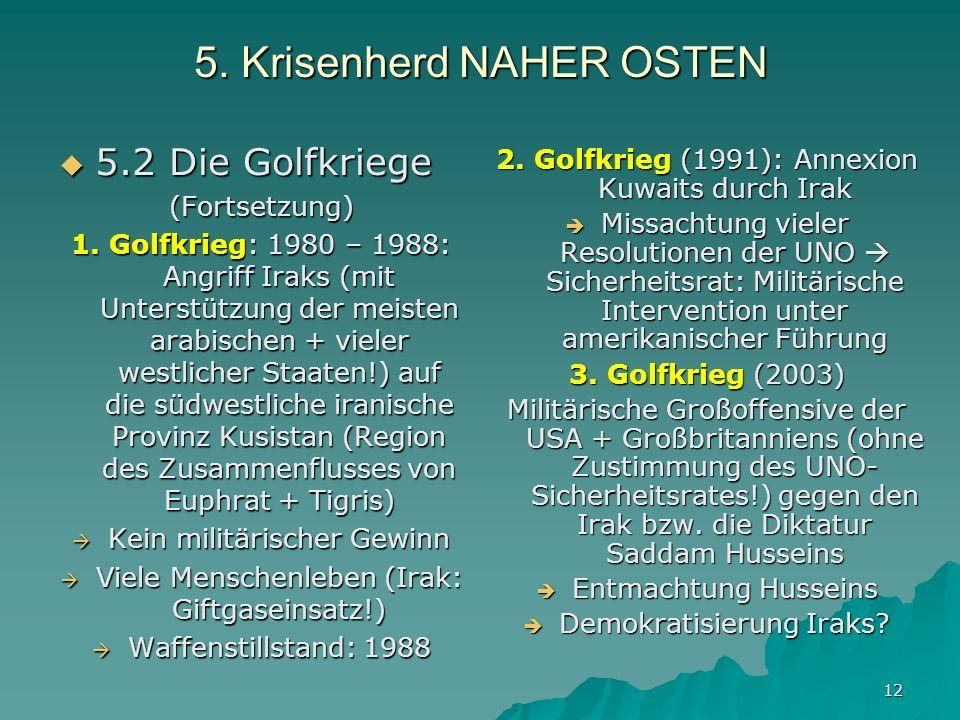 12 5. Krisenherd NAHER OSTEN 5.2 Die Golfkriege 5.2 Die Golfkriege(Fortsetzung) 1. Golfkrieg: 1980 – 1988: Angriff Iraks (mit Unterstützung der meiste