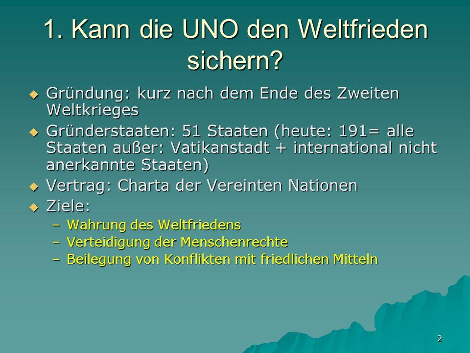 2 1. Kann die UNO den Weltfrieden sichern? Gründung: kurz nach dem Ende des Zweiten Weltkrieges Gründung: kurz nach dem Ende des Zweiten Weltkrieges G