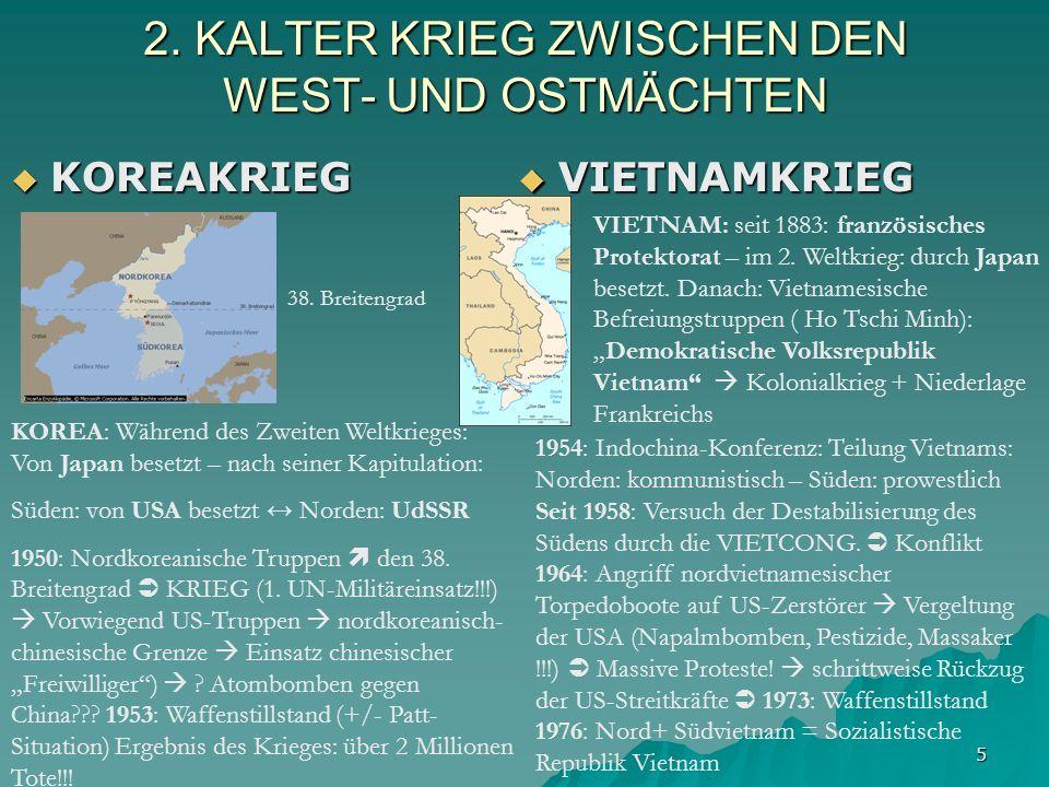 5 2. KALTER KRIEG ZWISCHEN DEN WEST- UND OSTMÄCHTEN KOREAKRIEG KOREAKRIEG VIETNAMKRIEG VIETNAMKRIEG KOREA: Während des Zweiten Weltkrieges: Von Japan
