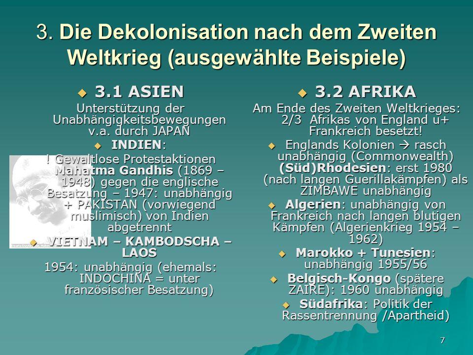 7 3. Die Dekolonisation nach dem Zweiten Weltkrieg (ausgewählte Beispiele) 3.1 ASIEN 3.1 ASIEN Unterstützung der Unabhängigkeitsbewegungen v.a. durch
