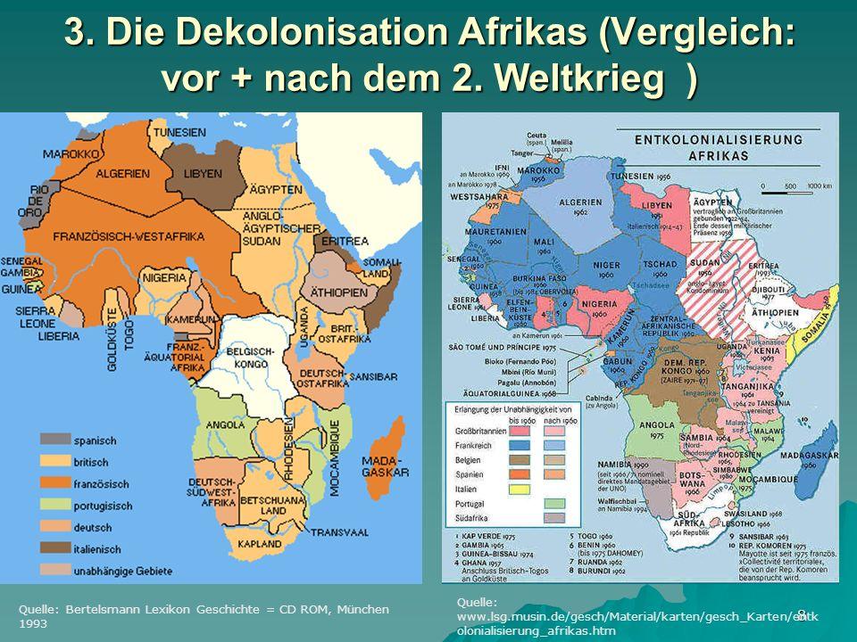 8 3. Die Dekolonisation Afrikas (Vergleich: vor + nach dem 2. Weltkrieg ) Quelle: Bertelsmann Lexikon Geschichte = CD ROM, München 1993 Quelle: www.ls