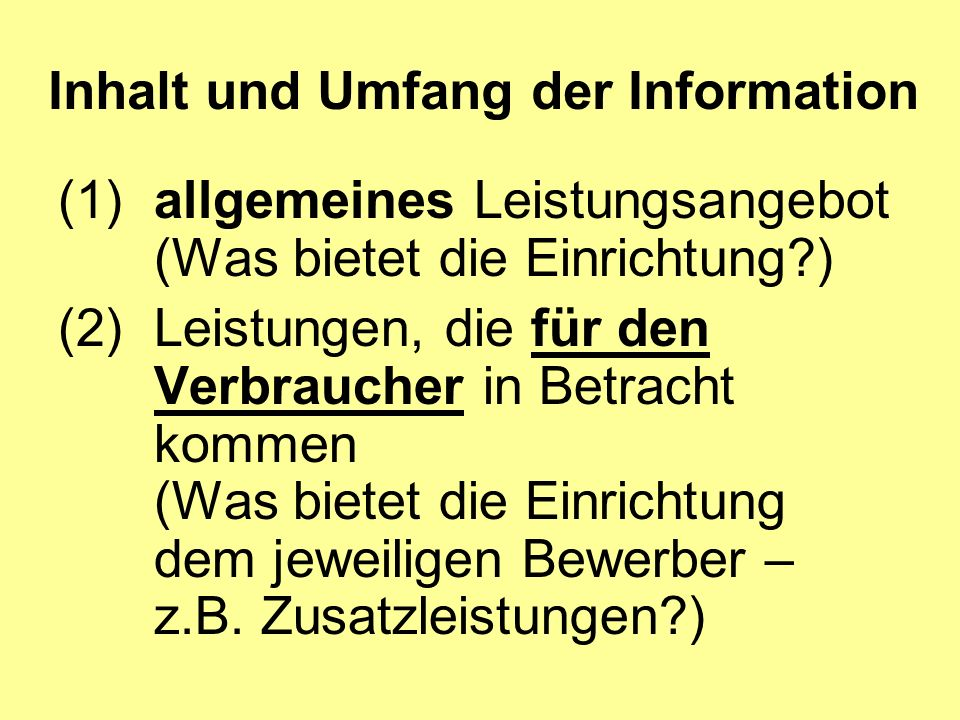 Inhalt und Umfang der Information (1)allgemeines Leistungsangebot (Was bietet die Einrichtung?) (2)Leistungen, die für den Verbraucher in Betracht kommen (Was bietet die Einrichtung dem jeweiligen Bewerber – z.B.