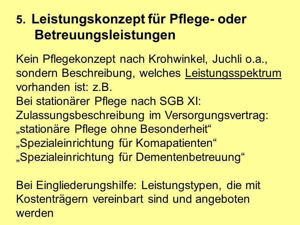 5. Leistungskonzept für Pflege- oder Betreuungsleistungen Kein Pflegekonzept nach Krohwinkel, Juchli o.a., sondern Beschreibung, welches Leistungsspek