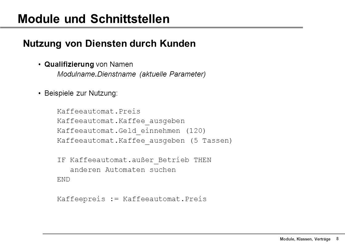 Module, Klassen, Verträge 29 Klassen und Exemplare Tassen Tasse kann teilweise gefüllt sein: teilvoll = (NOT leer AND NOT voll) Wie sieht auf Basis der Klassenspezifikation ein Zustandsdiagramm aus.