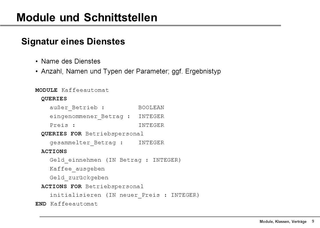 Module, Klassen, Verträge 20 Spezifikation durch Vertrag Verhältnis statische und dynamische Semantik Typ INTEGER umfasst Werte:..., -2, -1, 0, 1, 2,...