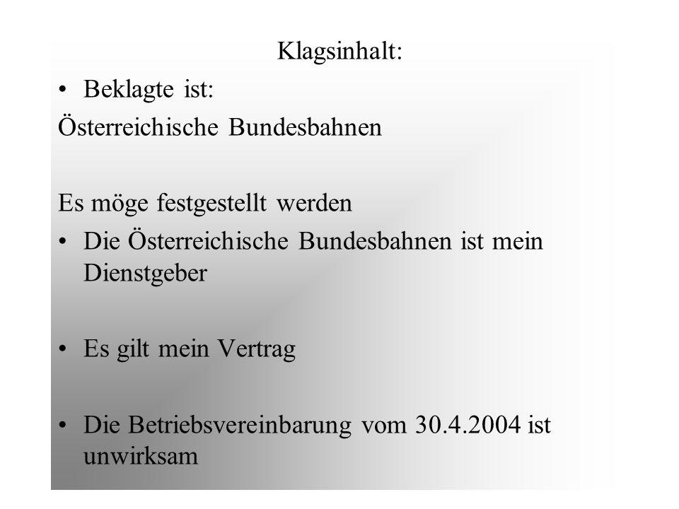 Klagsinhalt: Beklagte ist: Österreichische Bundesbahnen Es möge festgestellt werden Die Österreichische Bundesbahnen ist mein Dienstgeber Es gilt mein