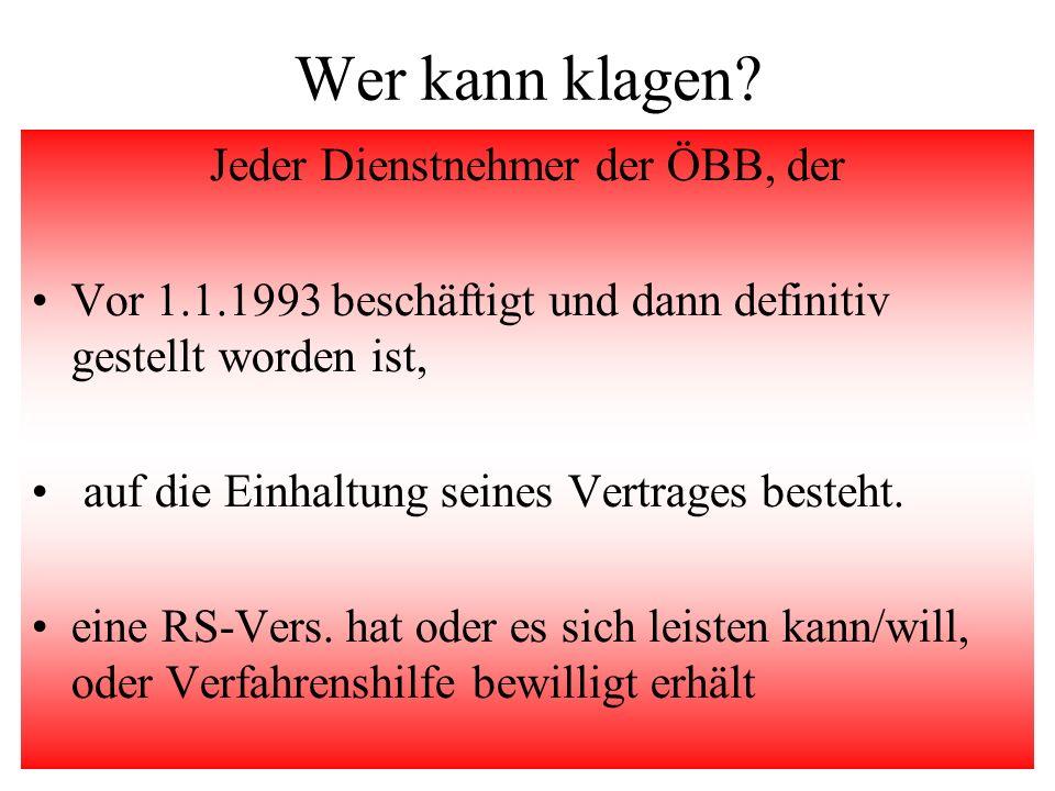 Wer kann klagen? Jeder Dienstnehmer der ÖBB, der Vor 1.1.1993 beschäftigt und dann definitiv gestellt worden ist, auf die Einhaltung seines Vertrages