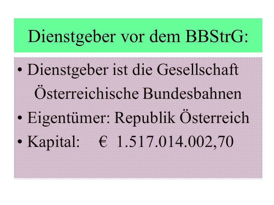 Dienstgeber vor dem BBStrG: Dienstgeber ist die Gesellschaft Österreichische Bundesbahnen Eigentümer: Republik Österreich Kapital: 1.517.014.002,70