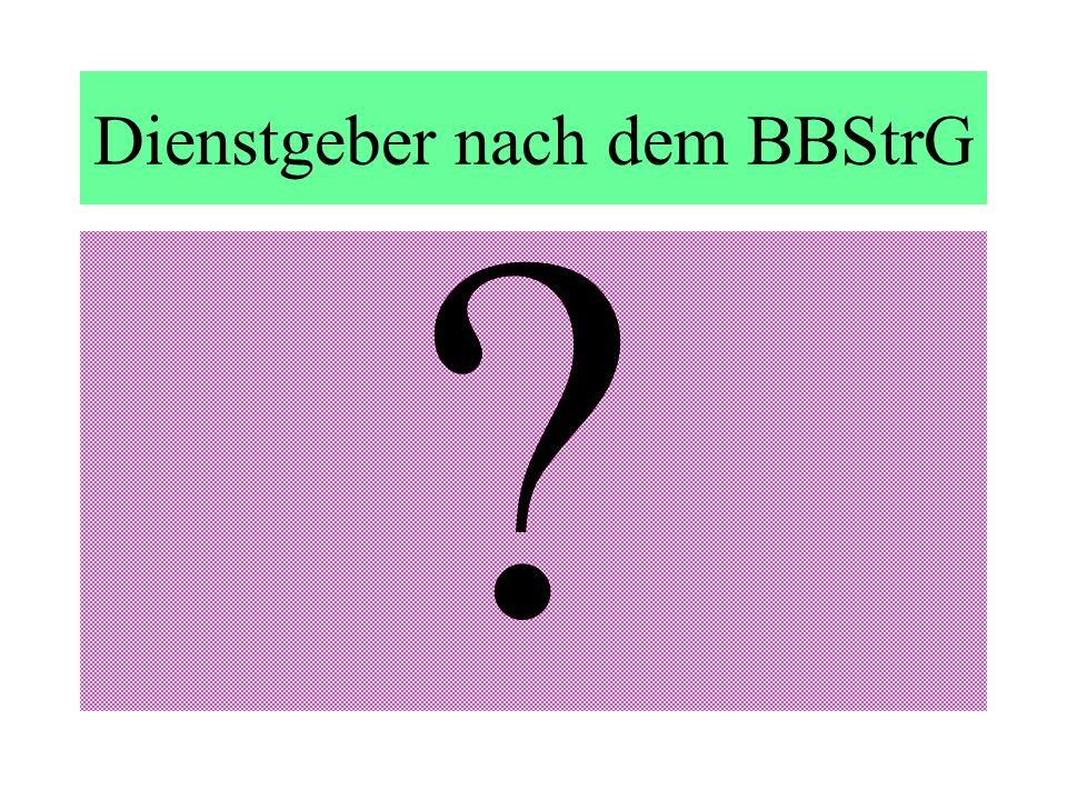 Dienstgeber nach dem BBStrG ?