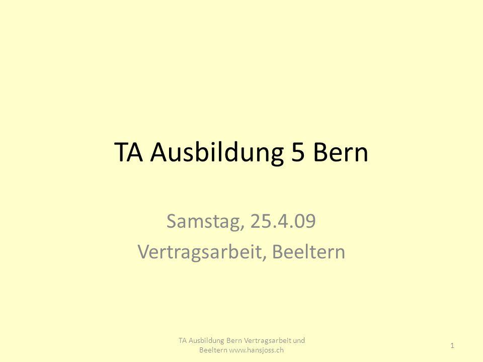 TA Ausbildung 5 Bern Samstag, 25.4.09 Vertragsarbeit, Beeltern 1 TA Ausbildung Bern Vertragsarbeit und Beeltern www.hansjoss.ch