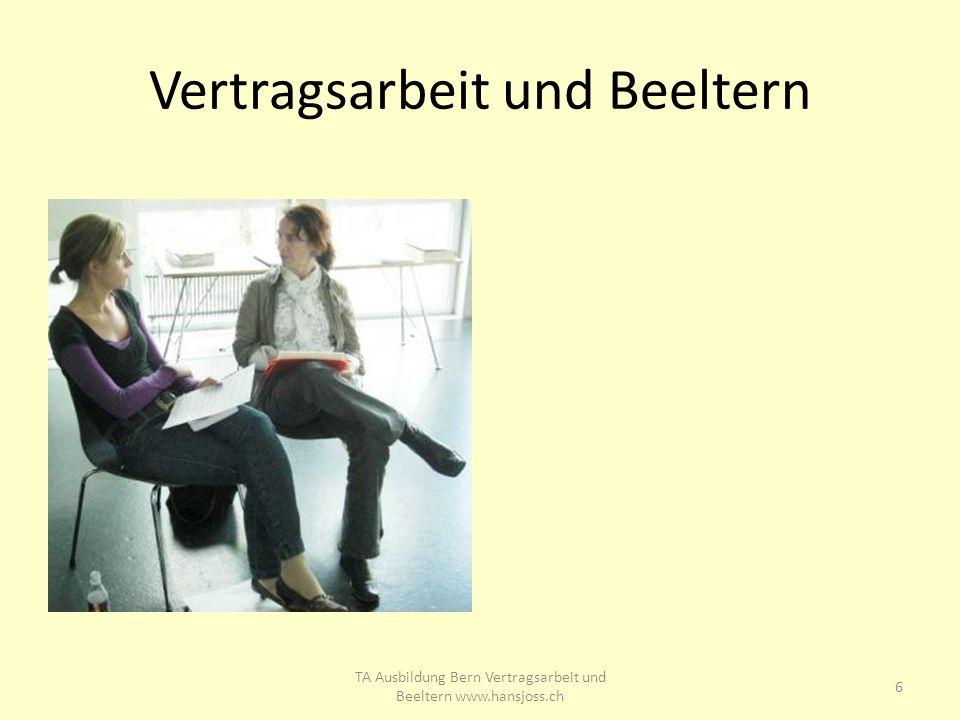 Vertragsarbeit und Beeltern 6 TA Ausbildung Bern Vertragsarbeit und Beeltern www.hansjoss.ch