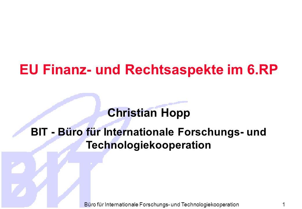 Büro für Internationale Forschungs- und Technologiekooperation 1 EU Finanz- und Rechtsaspekte im 6.RP Christian Hopp BIT - Büro für Internationale Forschungs- und Technologiekooperation
