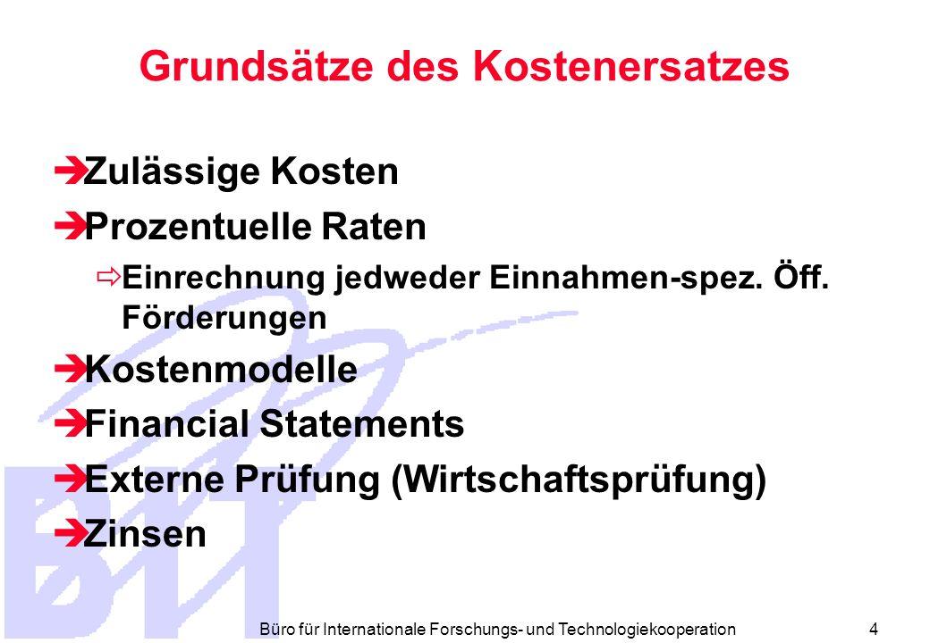 Büro für Internationale Forschungs- und Technologiekooperation 4 Grundsätze des Kostenersatzes Zulässige Kosten Prozentuelle Raten Einrechnung jedweder Einnahmen-spez.