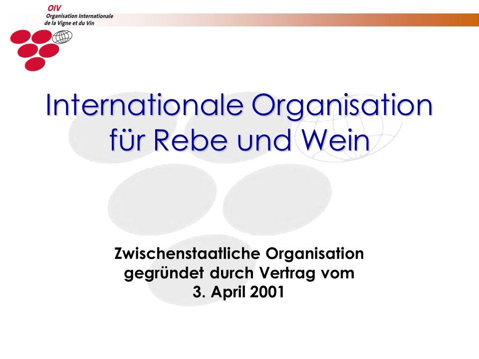 Zwischenstaatliche Organisation gegründet durch Vertrag vom 3. April 2001 Internationale Organisation für Rebe und Wein