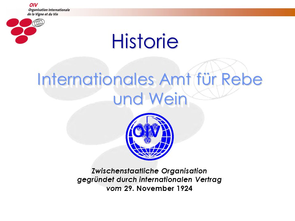 Zwischenstaatliche Organisation gegründet durch internationalen Vertrag vom 29. November 1924 Historie Internationales Amt für Rebe und Wein