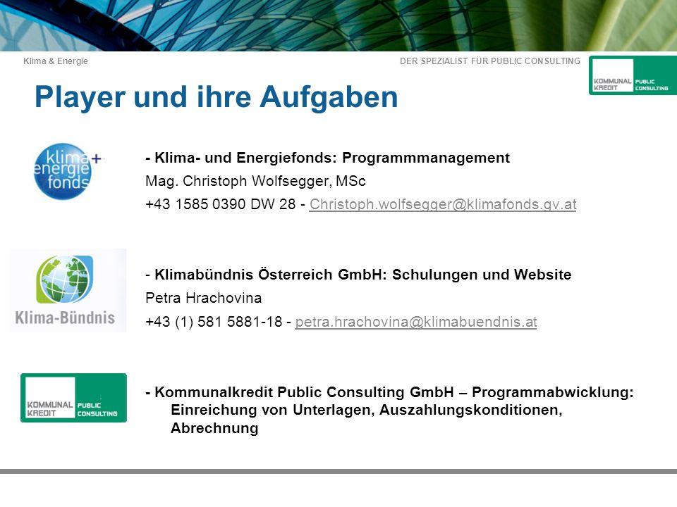 DER SPEZIALIST FÜR PUBLIC CONSULTING Klima & Energie Player und ihre Aufgaben - Klima- und Energiefonds: Programmmanagement Mag.