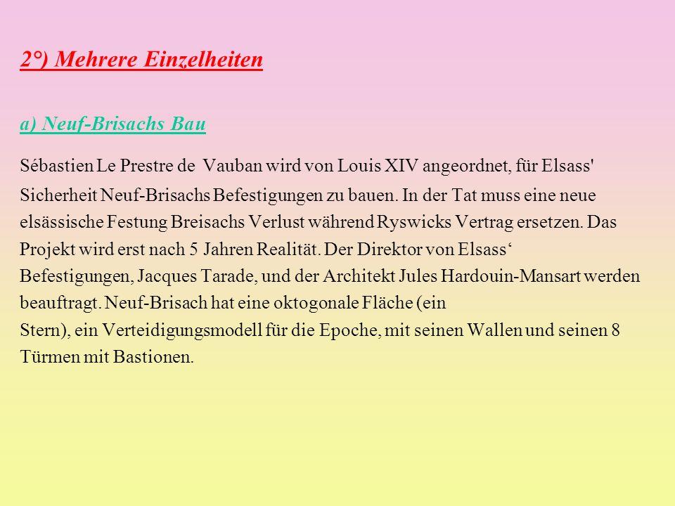 2°) Mehrere Einzelheiten a) Neuf-Brisachs Bau Sébastien Le Prestre de Vauban wird von Louis XIV angeordnet, für Elsass' Sicherheit Neuf-Brisachs Befes