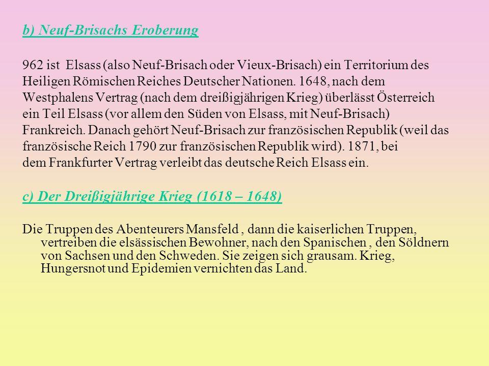 b) Neuf-Brisachs Eroberung 962 ist Elsass (also Neuf-Brisach oder Vieux-Brisach) ein Territorium des Heiligen Römischen Reiches Deutscher Nationen.
