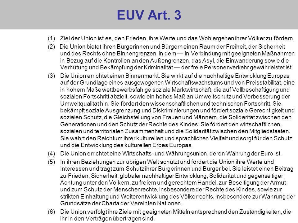 EUV Art. 3 (1)Ziel der Union ist es, den Frieden, ihre Werte und das Wohlergehen ihrer Völker zu fördern. (2) Die Union bietet ihren Bürgerinnen und B