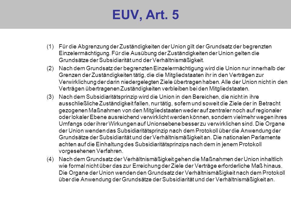 EUV, Art. 5 (1)Für die Abgrenzung der Zuständigkeiten der Union gilt der Grundsatz der begrenzten Einzelermächtigung. Für die Ausübung der Zuständigke