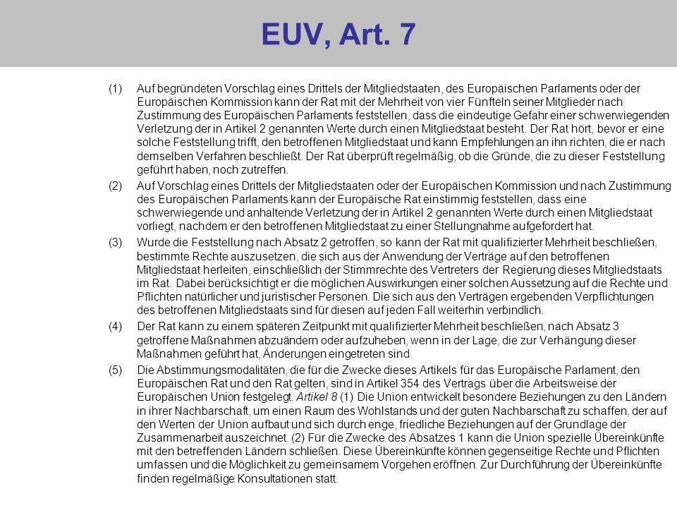 EUV, Art. 7 (1)Auf begründeten Vorschlag eines Drittels der Mitgliedstaaten, des Europäischen Parlaments oder der Europäischen Kommission kann der Rat