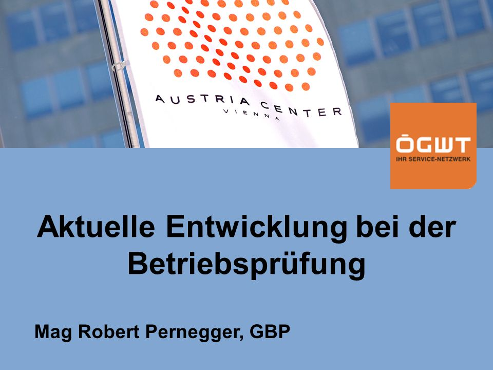 Steuerupdate 2007 Aktuelle Entwicklung bei der Betriebsprüfung Mag Robert Pernegger, GBP