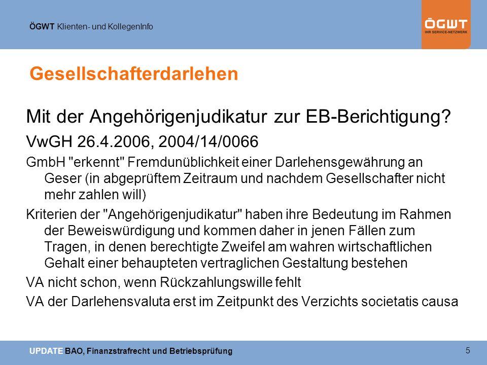 ÖGWT Klienten- und KollegenInfo UPDATE BAO, Finanzstrafrecht und Betriebsprüfung Gesellschafterdarlehen Mit der Angehörigenjudikatur zur EB-Berichtigung.