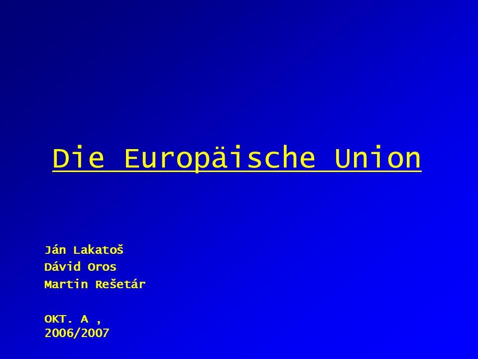 Die Europäische Union Ján Lakatoš Dávid Oros Martin Rešetár OKT. A, 2006/2007