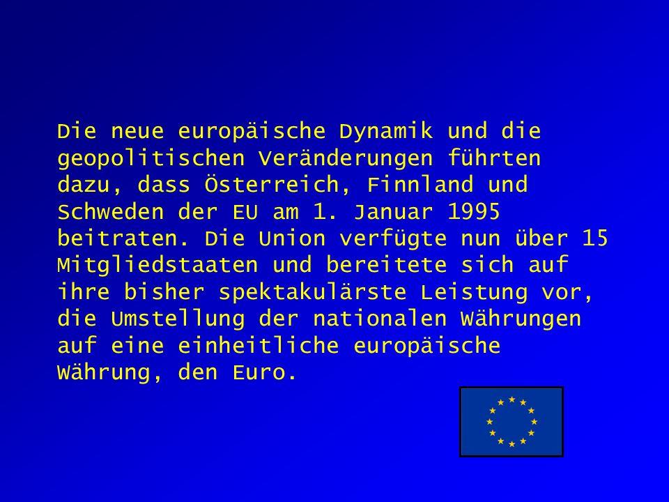 Die neue europäische Dynamik und die geopolitischen Veränderungen führten dazu, dass Österreich, Finnland und Schweden der EU am 1.