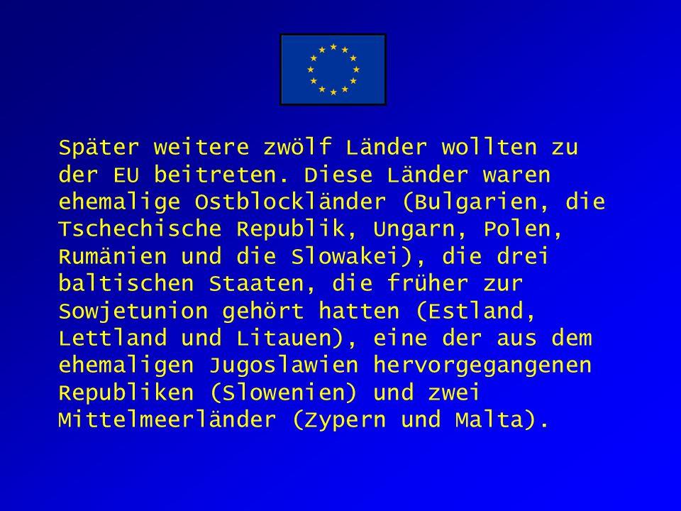 Später weitere zwölf Länder wollten zu der EU beitreten.