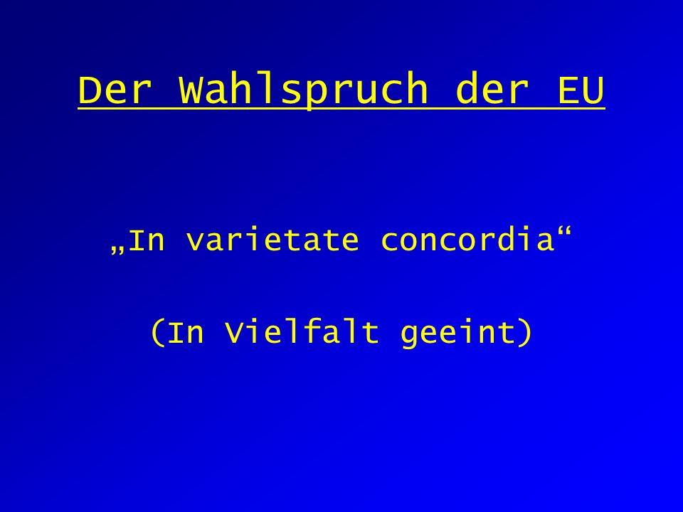 Der Wahlspruch der EU In varietate concordia (In Vielfalt geeint)