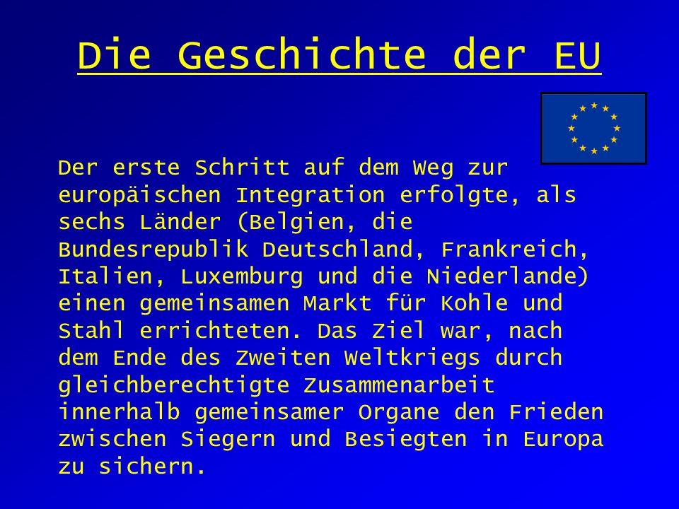 Die Geschichte der EU Der erste Schritt auf dem Weg zur europäischen Integration erfolgte, als sechs Länder (Belgien, die Bundesrepublik Deutschland, Frankreich, Italien, Luxemburg und die Niederlande) einen gemeinsamen Markt für Kohle und Stahl errichteten.