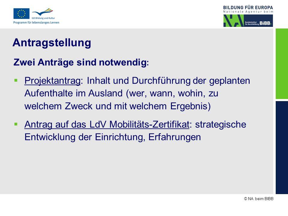 © NA beim BIBB Antragstellung Zwei Anträge sind notwendig : Projektantrag: Inhalt und Durchführung der geplanten Aufenthalte im Ausland (wer, wann, wo