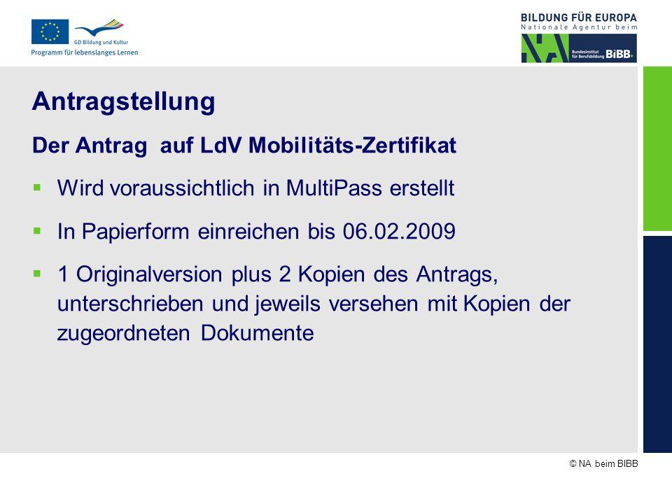 © NA beim BIBB Antragstellung Der Antrag auf LdV Mobilitäts-Zertifikat Wird voraussichtlich in MultiPass erstellt In Papierform einreichen bis 06.02.2