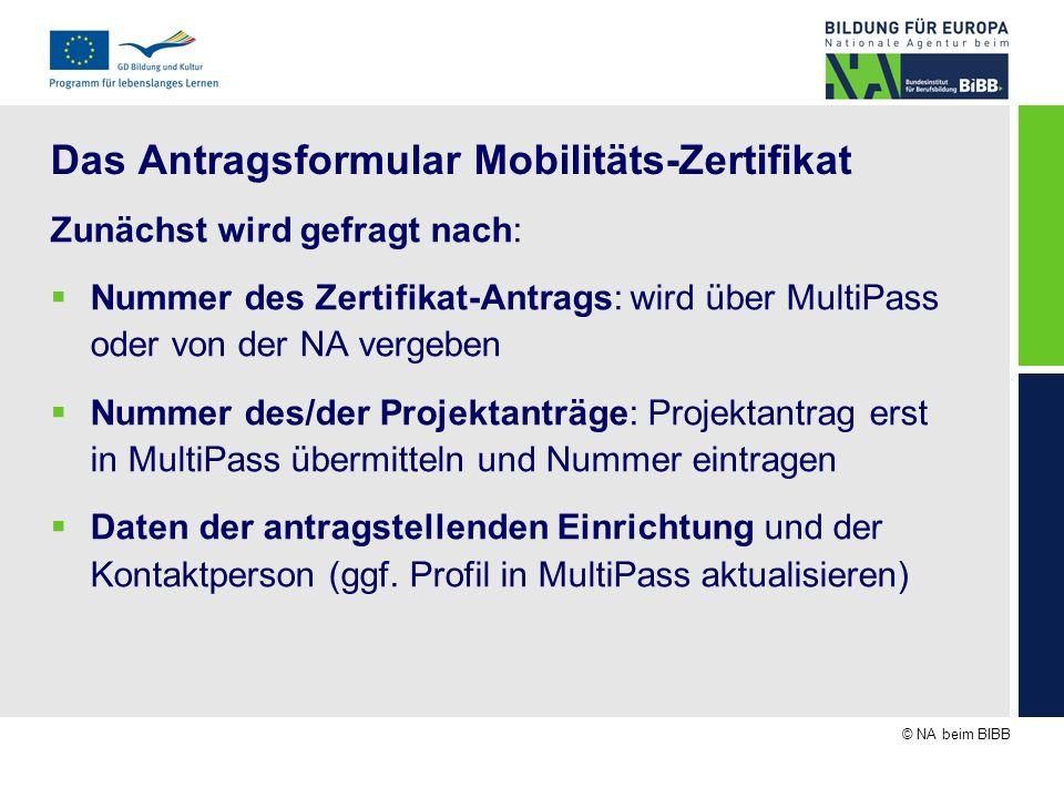 © NA beim BIBB Das Antragsformular Mobilitäts-Zertifikat Zunächst wird gefragt nach: Nummer des Zertifikat-Antrags: wird über MultiPass oder von der N