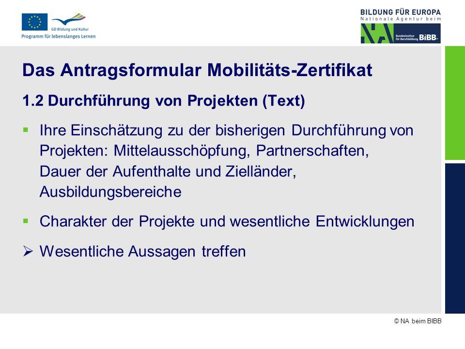 © NA beim BIBB Das Antragsformular Mobilitäts-Zertifikat 1.2 Durchführung von Projekten (Text) Ihre Einschätzung zu der bisherigen Durchführung von Pr