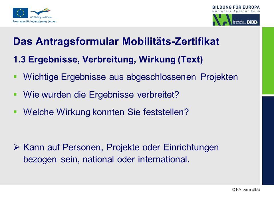 © NA beim BIBB Das Antragsformular Mobilitäts-Zertifikat 1.3 Ergebnisse, Verbreitung, Wirkung (Text) Wichtige Ergebnisse aus abgeschlossenen Projekten