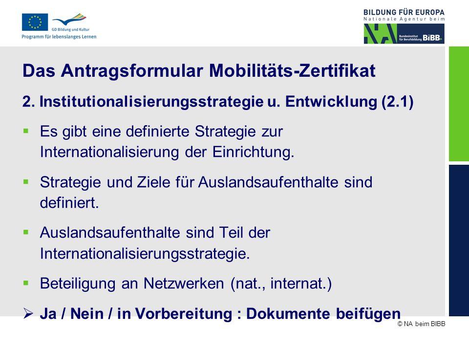 © NA beim BIBB Das Antragsformular Mobilitäts-Zertifikat 2. Institutionalisierungsstrategie u. Entwicklung (2.1) Es gibt eine definierte Strategie zur