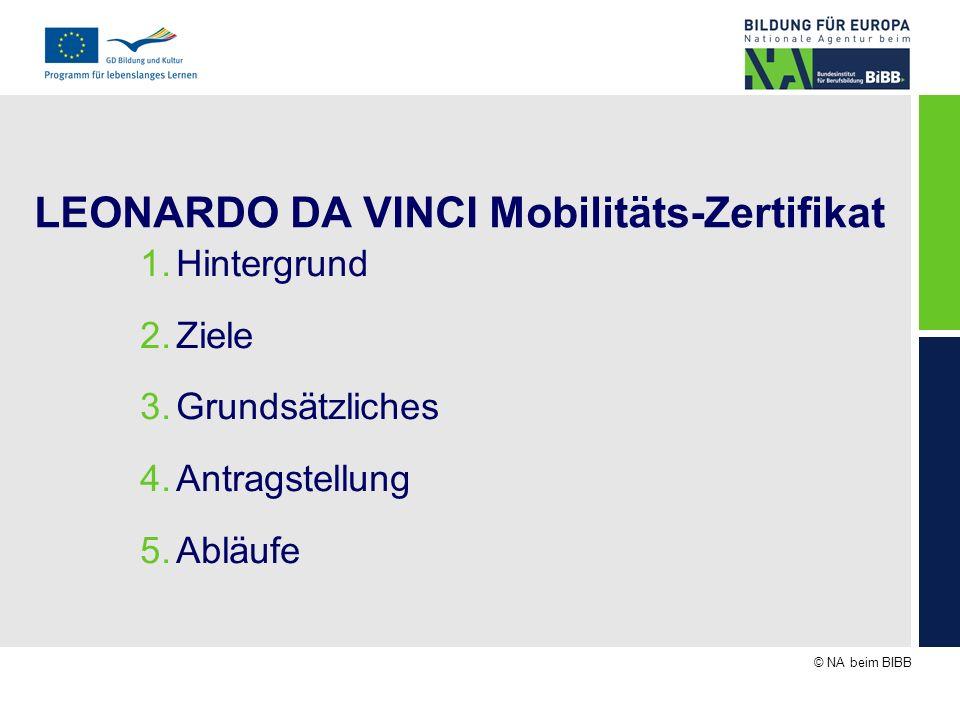 © NA beim BIBB LEONARDO DA VINCI Mobilitäts-Zertifikat 1.Hintergrund 2.Ziele 3.Grundsätzliches 4.Antragstellung 5.Abläufe