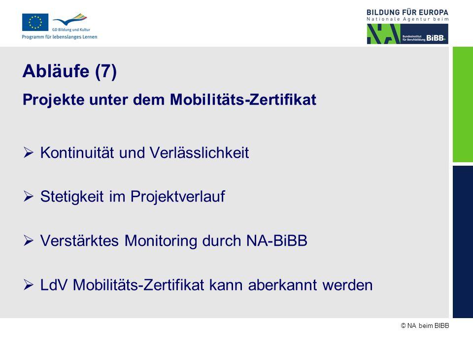 © NA beim BIBB Abläufe (7) Projekte unter dem Mobilitäts-Zertifikat Kontinuität und Verlässlichkeit Stetigkeit im Projektverlauf Verstärktes Monitorin